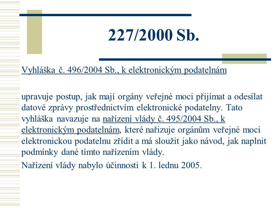 227/2000 Sb. Vyhláška č. 496/2004 Sb., k elektronickým podatelnám upravuje postup, jak mají orgány veřejné moci přijímat a odesílat datové zprávy pros