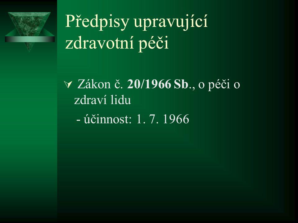 Předpisy upravující zdravotní péči  Zákon č. 20/1966 Sb., o péči o zdraví lidu - účinnost: 1. 7. 1966