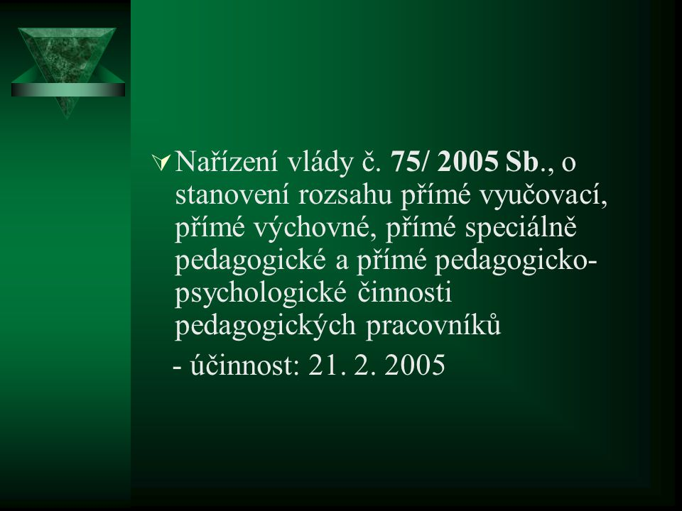  Nařízení vlády č. 75/ 2005 Sb., o stanovení rozsahu přímé vyučovací, přímé výchovné, přímé speciálně pedagogické a přímé pedagogicko- psychologické