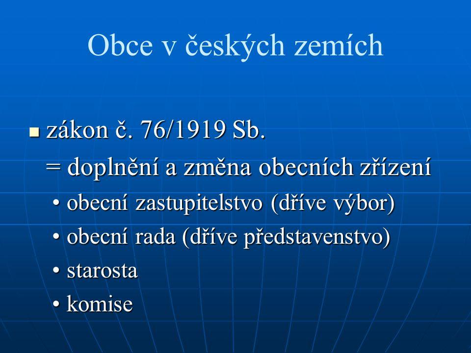 Obce v českých zemích zákon č. 76/1919 Sb. zákon č. 76/1919 Sb. = doplnění a změna obecních zřízení obecní zastupitelstvo (dříve výbor)obecní zastupit