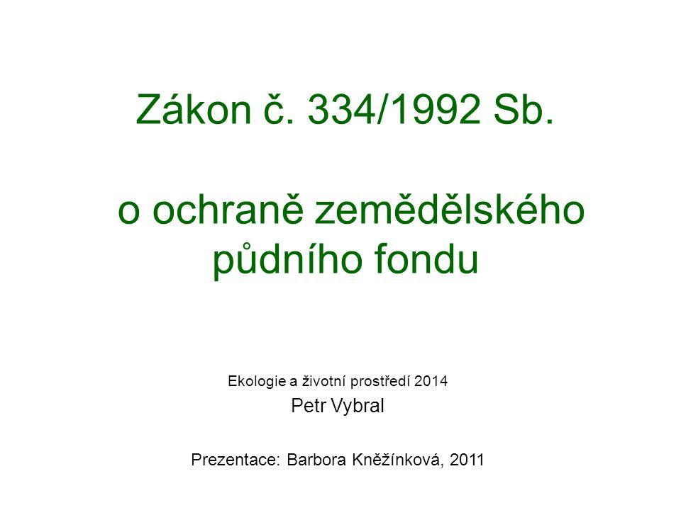 Zákon č. 334/1992 Sb. o ochraně zemědělského půdního fondu Ekologie a životní prostředí 2014 Petr Vybral Prezentace: Barbora Kněžínková, 2011
