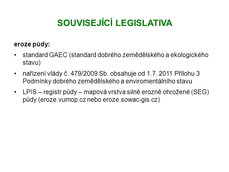SOUVISEJÍCÍ LEGISLATIVA eroze půdy: standard GAEC (standard dobrého zemědělského a ekologického stavu) nařízení vlády č. 479/2009 Sb. obsahuje od 1.7.