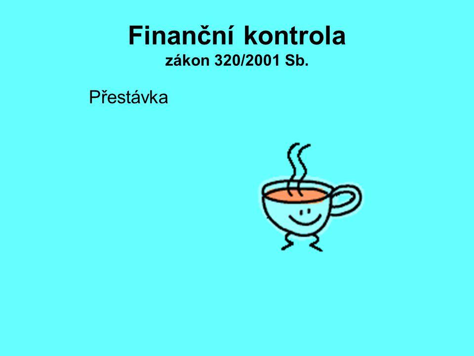 Finanční kontrola zákon 320/2001 Sb. Přestávka