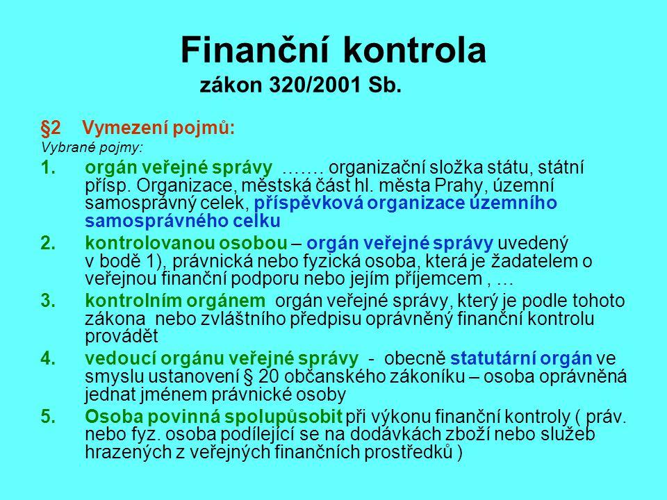Finanční kontrola zákon 320/2001 Sb.§2 Vymezení pojmů: Vybrané pojmy: 1.orgán veřejné správy …….