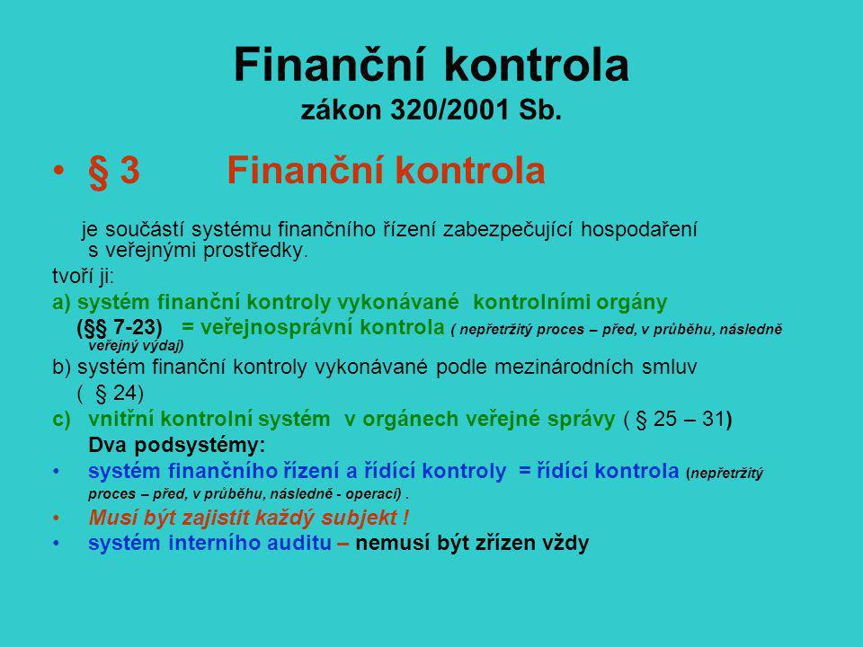Finanční kontrola zákon 320/2001 Sb. § 3 Finanční kontrola je součástí systému finančního řízení zabezpečující hospodaření s veřejnými prostředky. tvo