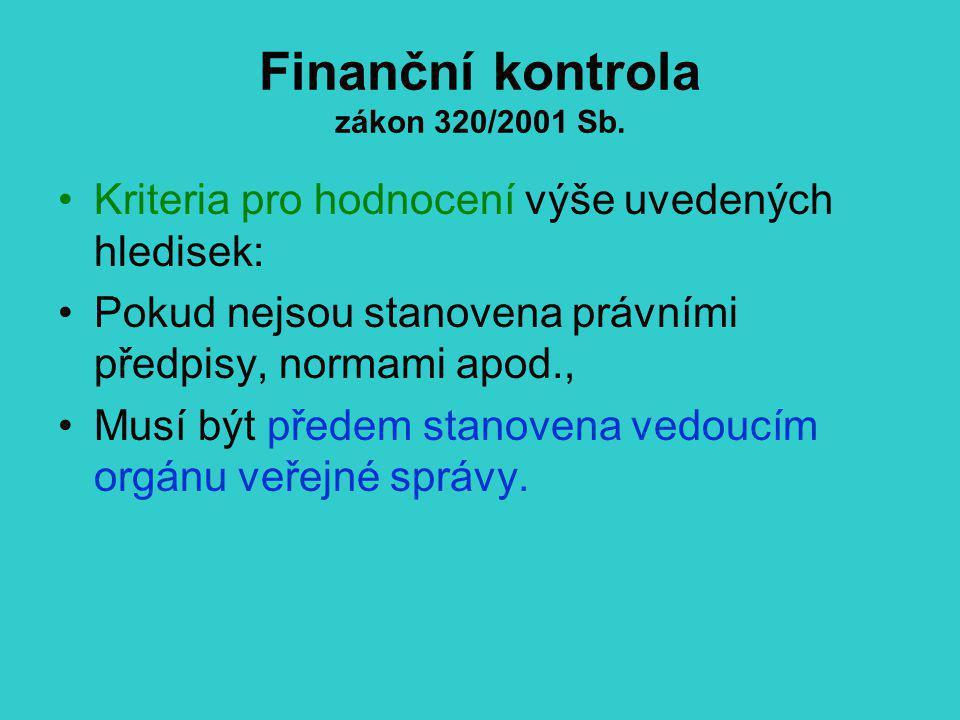 Finanční kontrola zákon 320/2001 Sb. Kriteria pro hodnocení výše uvedených hledisek: Pokud nejsou stanovena právními předpisy, normami apod., Musí být
