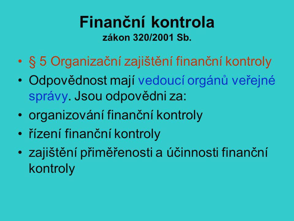 Finanční kontrola zákon 320/2001 Sb. § 5 Organizační zajištění finanční kontroly Odpovědnost mají vedoucí orgánů veřejné správy. Jsou odpovědni za: or