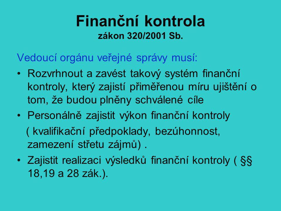 Finanční kontrola zákon 320/2001 Sb. Vedoucí orgánu veřejné správy musí: Rozvrhnout a zavést takový systém finanční kontroly, který zajistí přiměřenou