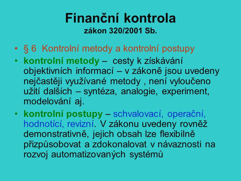 Finanční kontrola zákon 320/2001 Sb. § 6 Kontrolní metody a kontrolní postupy kontrolní metody – cesty k získávání objektivních informací – v zákoně j