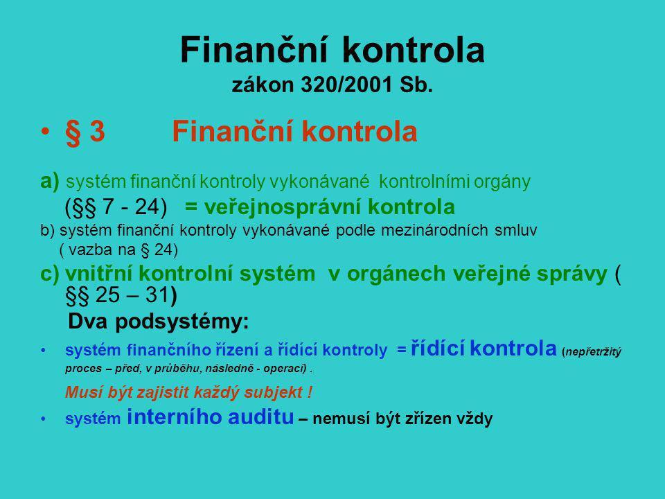 Finanční kontrola zákon 320/2001 Sb. § 3 Finanční kontrola a) systém finanční kontroly vykonávané kontrolními orgány (§§ 7 - 24) = veřejnosprávní kont
