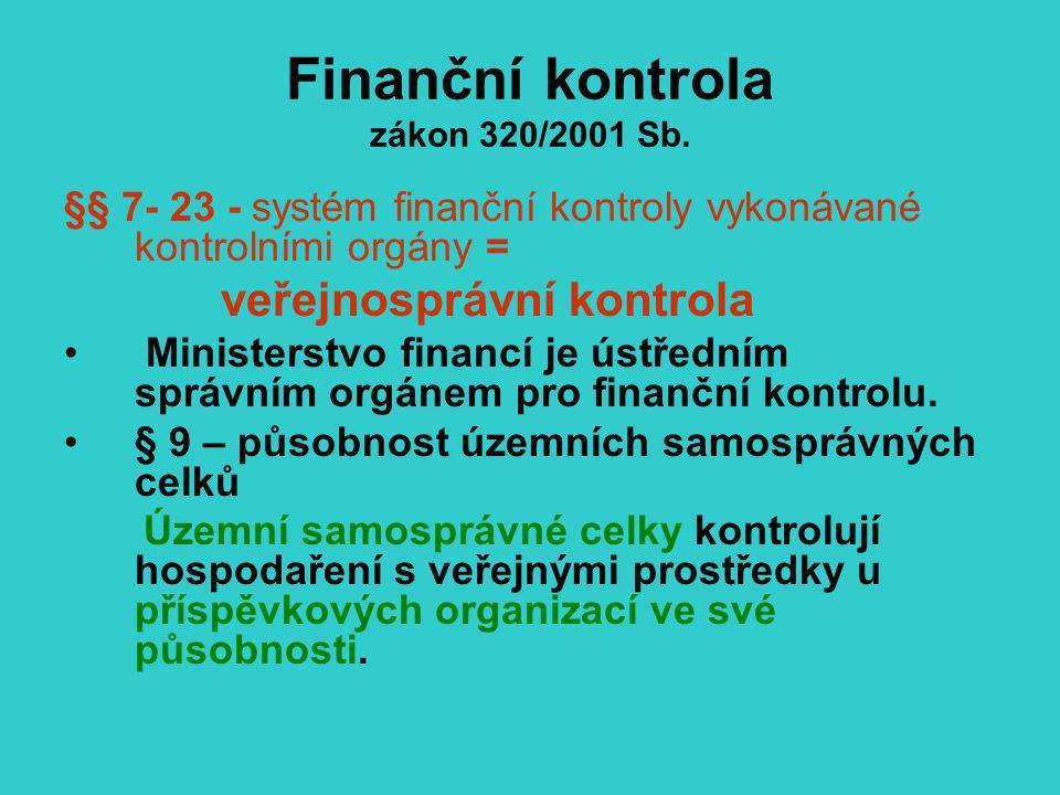 Finanční kontrola zákon 320/2001 Sb. §§ 7- 23 - systém finanční kontroly vykonávané kontrolními orgány = veřejnosprávní kontrola Ministerstvo financí