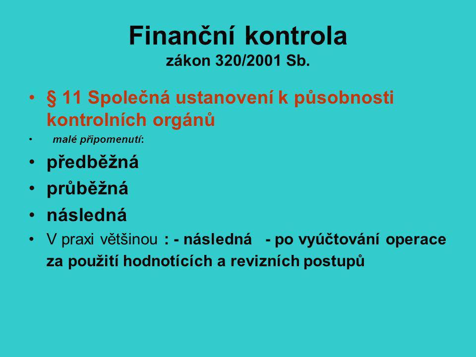 Finanční kontrola zákon 320/2001 Sb. § 11 Společná ustanovení k působnosti kontrolních orgánů malé připomenutí: předběžná průběžná následná V praxi vě