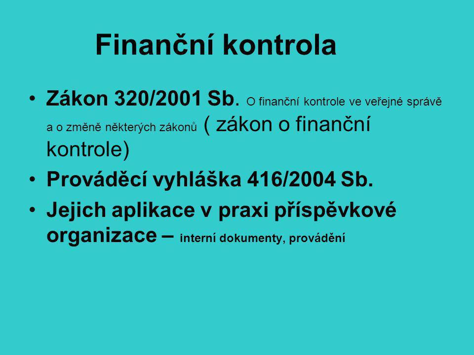 Finanční kontrola Zákon 320/2001 Sb. O finanční kontrole ve veřejné správě a o změně některých zákonů ( zákon o finanční kontrole) Prováděcí vyhláška