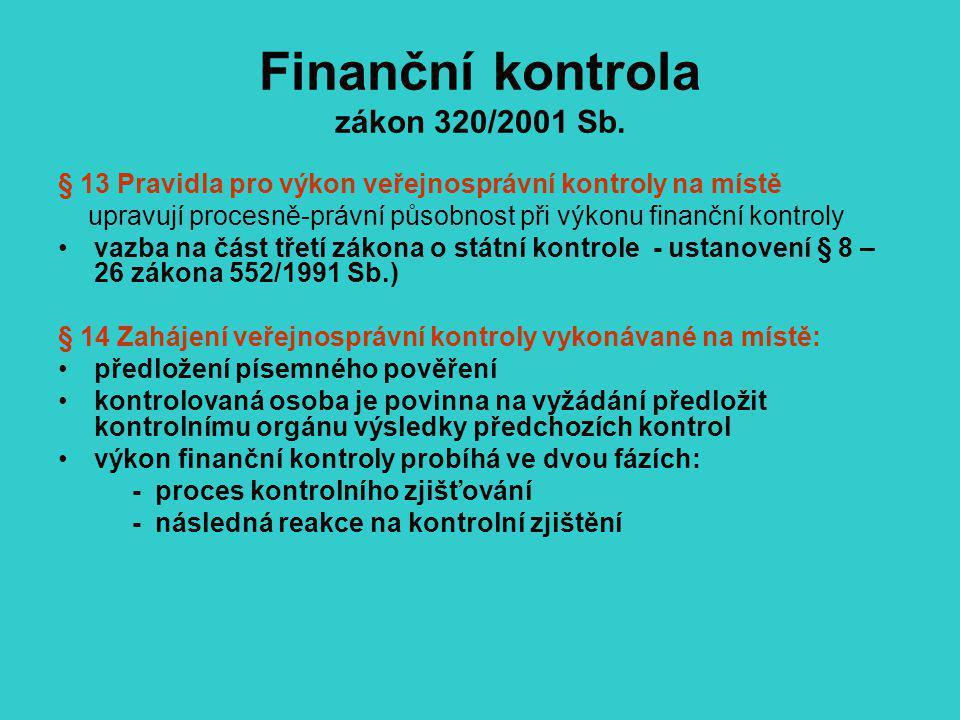 Finanční kontrola zákon 320/2001 Sb. § 13 Pravidla pro výkon veřejnosprávní kontroly na místě upravují procesně-právní působnost při výkonu finanční k