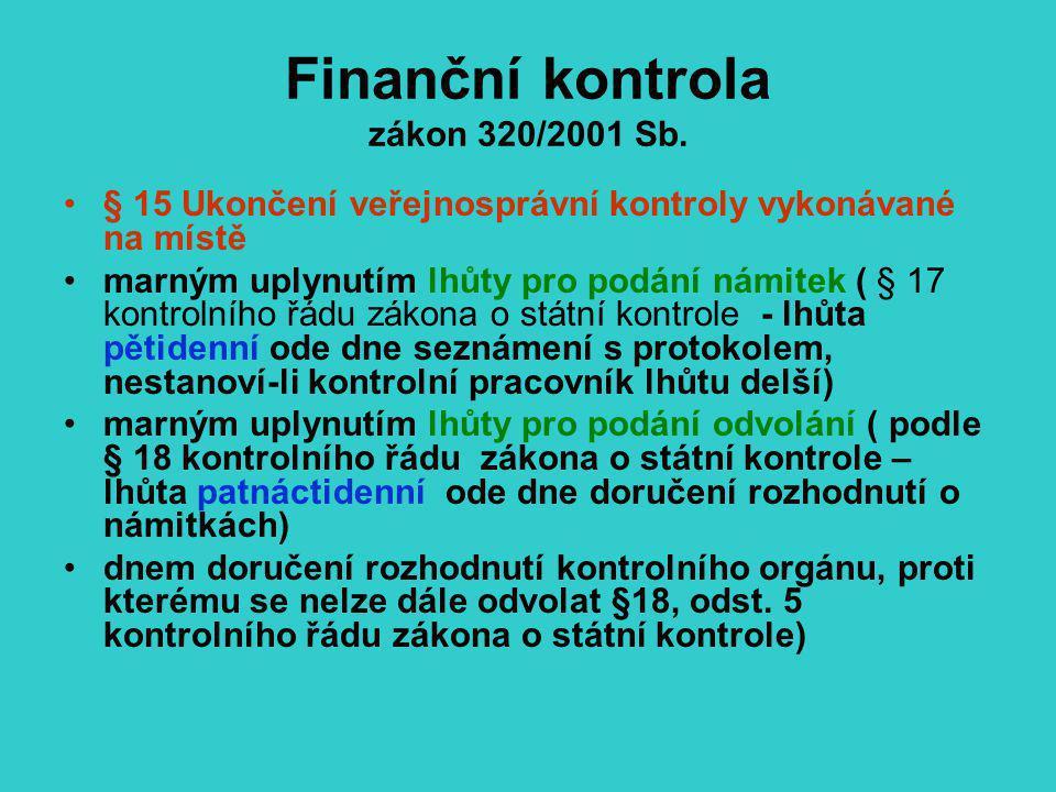 Finanční kontrola zákon 320/2001 Sb. § 15 Ukončení veřejnosprávní kontroly vykonávané na místě marným uplynutím lhůty pro podání námitek ( § 17 kontro