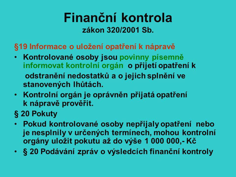 Finanční kontrola zákon 320/2001 Sb. §19 Informace o uložení opatření k nápravě Kontrolované osoby jsou povinny písemně informovat kontrolní orgán o p