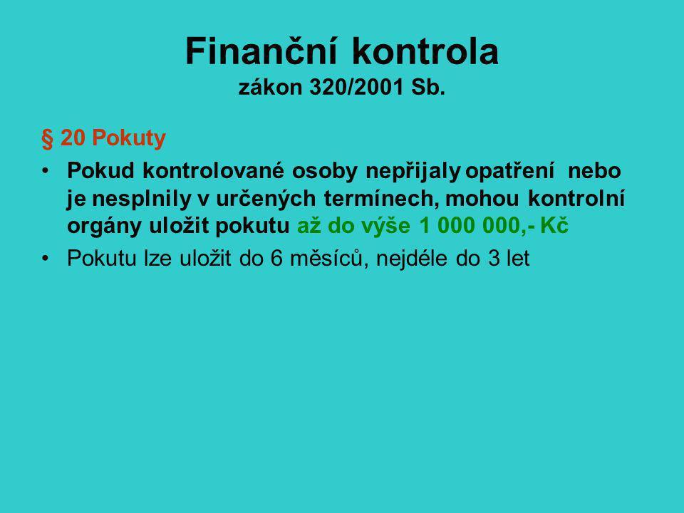 Finanční kontrola zákon 320/2001 Sb. § 20 Pokuty Pokud kontrolované osoby nepřijaly opatření nebo je nesplnily v určených termínech, mohou kontrolní o
