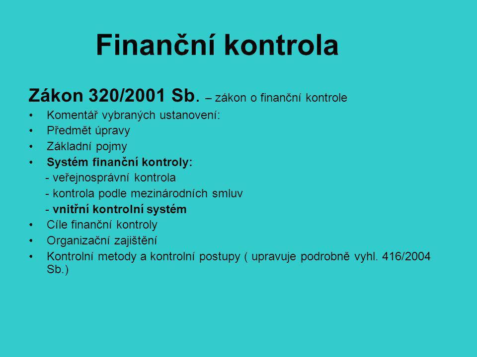 Finanční kontrola Zákon 320/2001 Sb. – zákon o finanční kontrole Komentář vybraných ustanovení: Předmět úpravy Základní pojmy Systém finanční kontroly