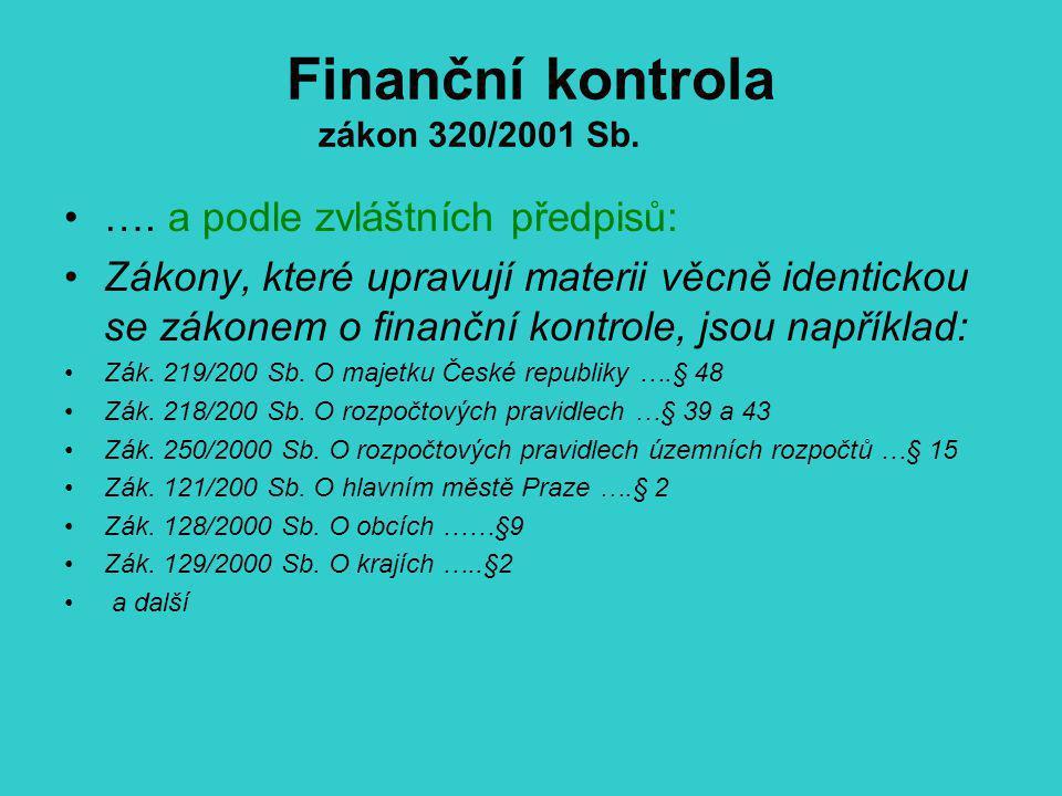 Finanční kontrola zákon 320/2001 Sb. …. a podle zvláštních předpisů: Zákony, které upravují materii věcně identickou se zákonem o finanční kontrole, j