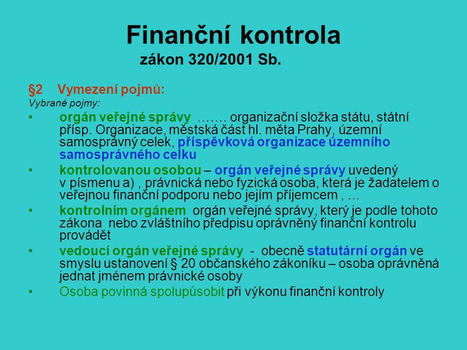 Finanční kontrola zákon 320/2001 Sb. §2 Vymezení pojmů: Vybrané pojmy: orgán veřejné správy ……. organizační složka státu, státní přísp. Organizace, mě
