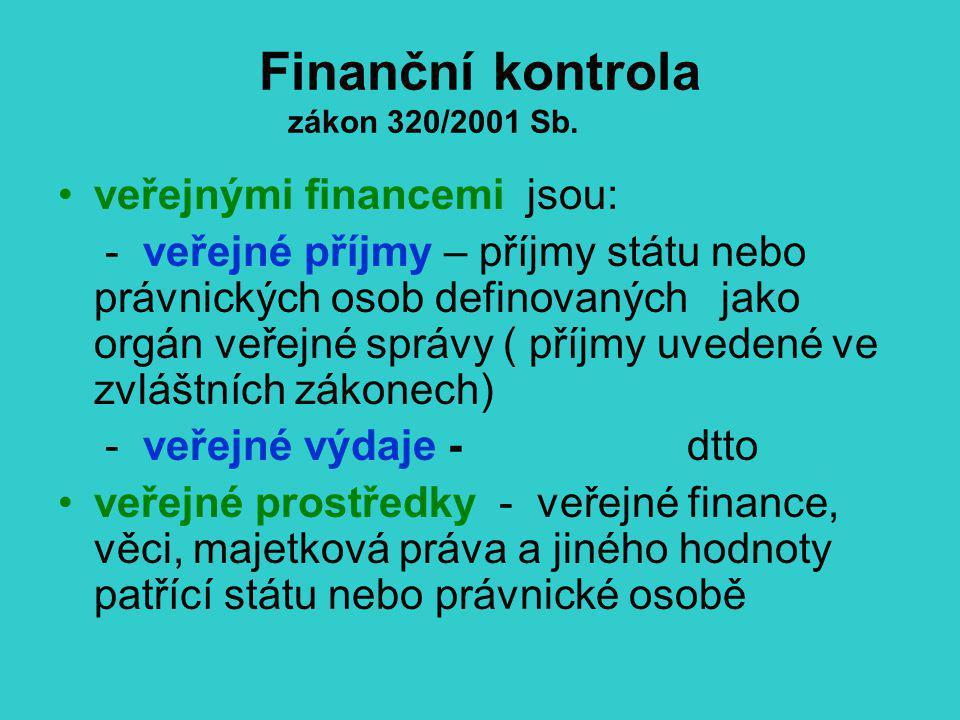 Finanční kontrola zákon 320/2001 Sb. veřejnými financemi jsou: - veřejné příjmy – příjmy státu nebo právnických osob definovaných jako orgán veřejné s