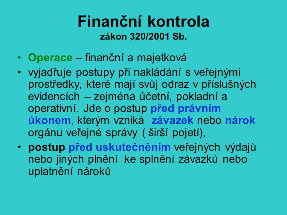 Finanční kontrola zákon 320/2001 Sb. Operace – finanční a majetková vyjadřuje postupy při nakládání s veřejnými prostředky, které mají svůj odraz v př