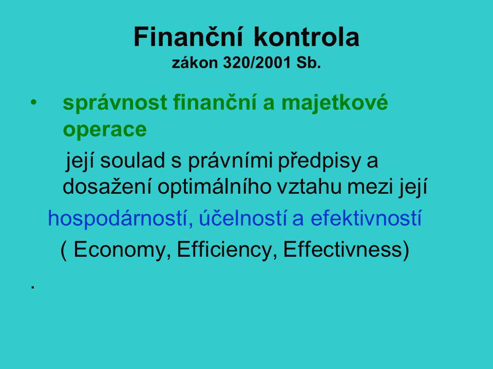 Finanční kontrola zákon 320/2001 Sb. správnost finanční a majetkové operace její soulad s právními předpisy a dosažení optimálního vztahu mezi její ho