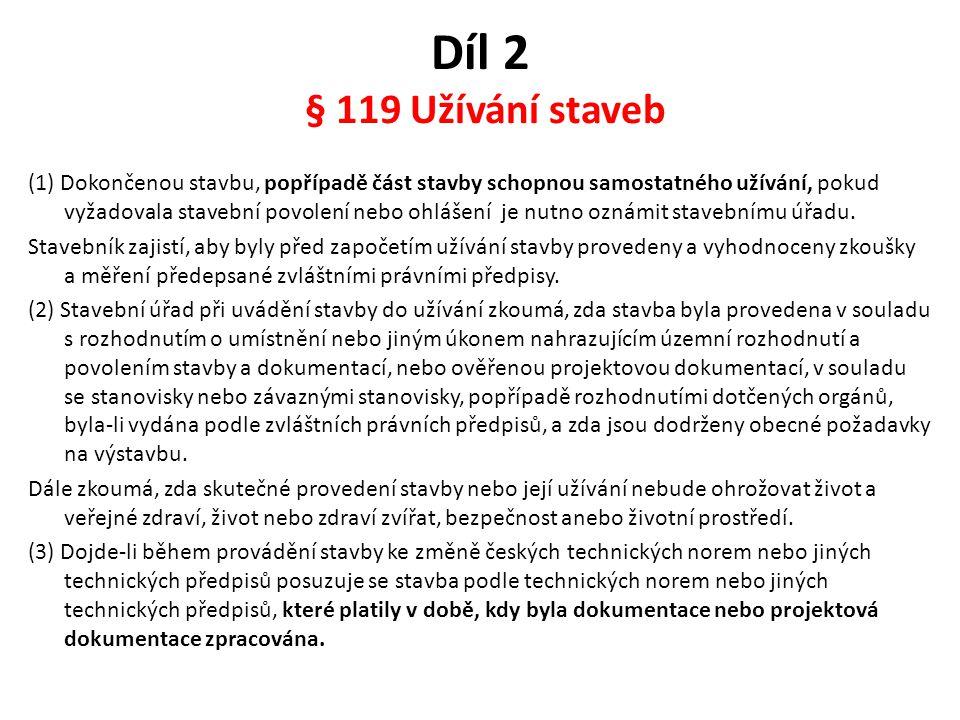 Díl 2 § 119 Užívání staveb (1) Dokončenou stavbu, popřípadě část stavby schopnou samostatného užívání, pokud vyžadovala stavební povolení nebo ohlášen