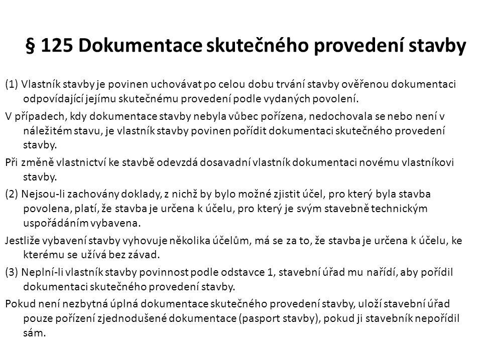 § 125 Dokumentace skutečného provedení stavby (1) Vlastník stavby je povinen uchovávat po celou dobu trvání stavby ověřenou dokumentaci odpovídající j