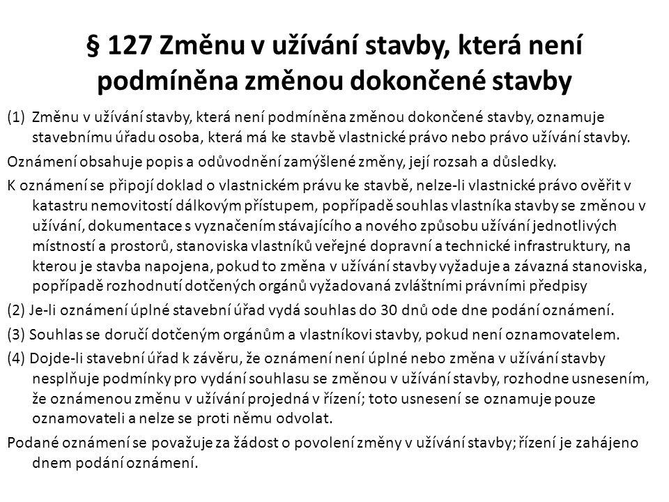 § 127 Změnu v užívání stavby, která není podmíněna změnou dokončené stavby (1)Změnu v užívání stavby, která není podmíněna změnou dokončené stavby, oz