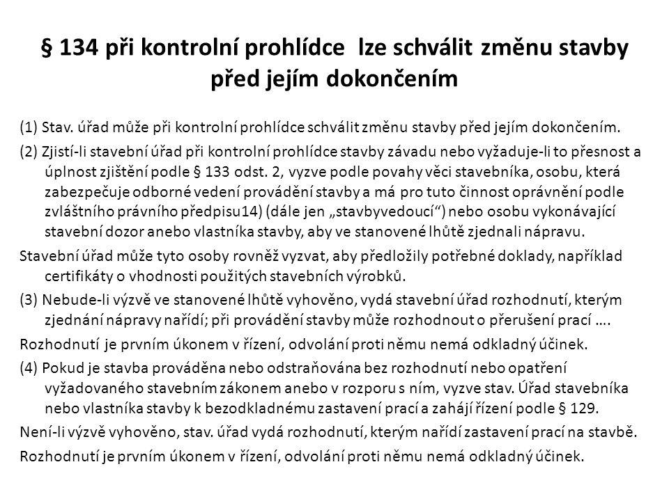 § 134 při kontrolní prohlídce lze schválit změnu stavby před jejím dokončením (1) Stav. úřad může při kontrolní prohlídce schválit změnu stavby před j
