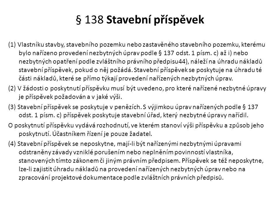 § 138 Stavební příspěvek (1) Vlastníku stavby, stavebního pozemku nebo zastavěného stavebního pozemku, kterému bylo nařízeno provedení nezbytných úpra