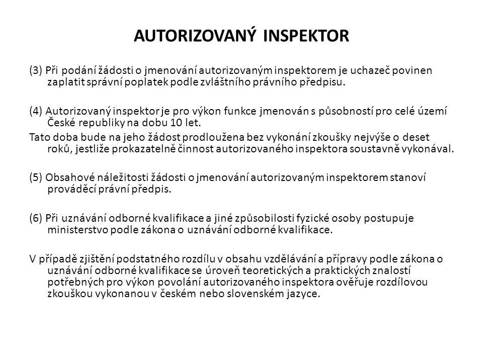 AUTORIZOVANÝ INSPEKTOR (3) Při podání žádosti o jmenování autorizovaným inspektorem je uchazeč povinen zaplatit správní poplatek podle zvláštního práv