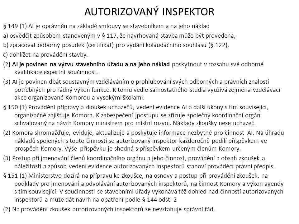 AUTORIZOVANÝ INSPEKTOR § 149 (1) AI je oprávněn na základě smlouvy se stavebníkem a na jeho náklad a) osvědčit způsobem stanoveným v § 117, že navrhov