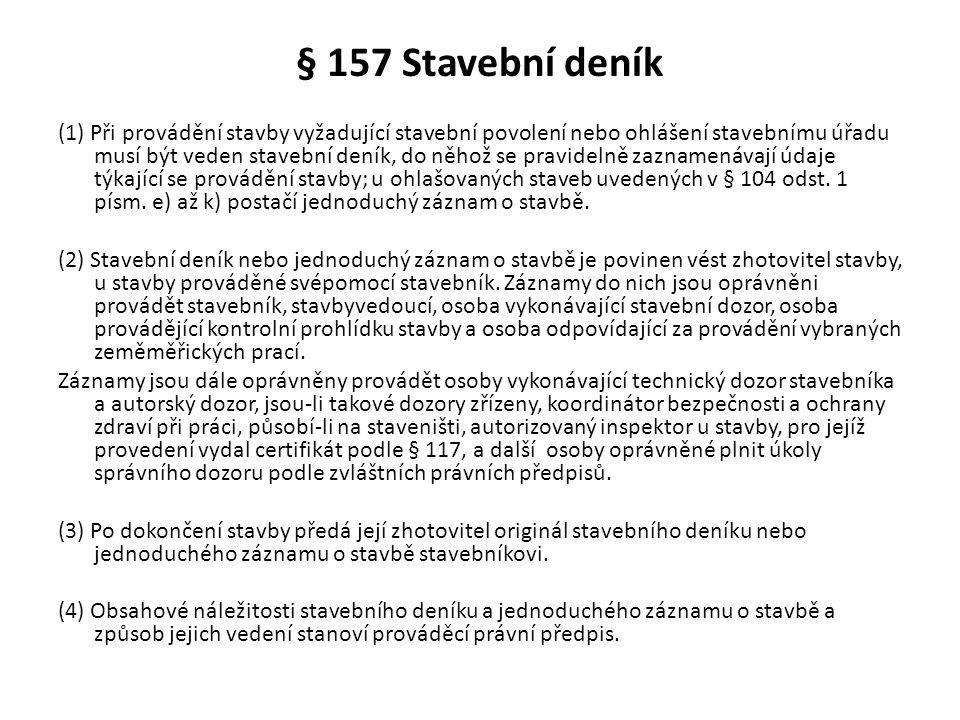 § 157 Stavební deník (1) Při provádění stavby vyžadující stavební povolení nebo ohlášení stavebnímu úřadu musí být veden stavební deník, do něhož se p