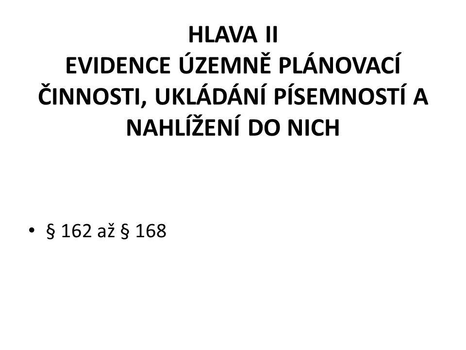 HLAVA II EVIDENCE ÚZEMNĚ PLÁNOVACÍ ČINNOSTI, UKLÁDÁNÍ PÍSEMNOSTÍ A NAHLÍŽENÍ DO NICH § 162 až § 168