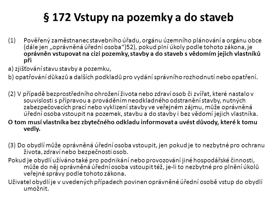"""§ 172 Vstupy na pozemky a do staveb (1)Pověřený zaměstnanec stavebního úřadu, orgánu územního plánování a orgánu obce (dále jen """"oprávněná úřední osob"""