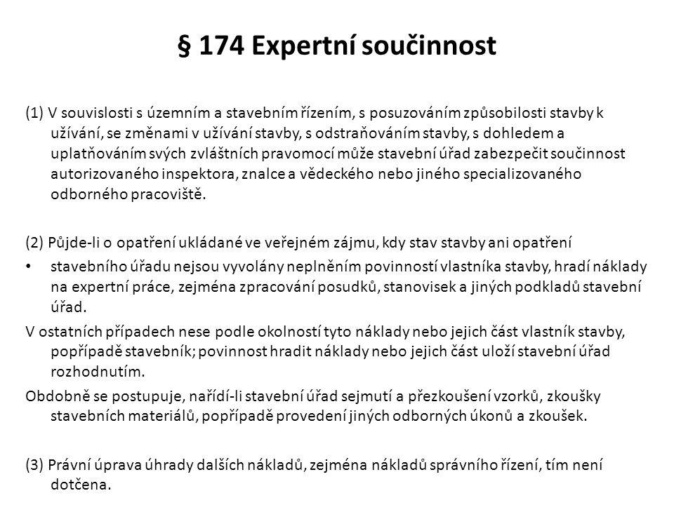 § 174 Expertní součinnost (1) V souvislosti s územním a stavebním řízením, s posuzováním způsobilosti stavby k užívání, se změnami v užívání stavby, s