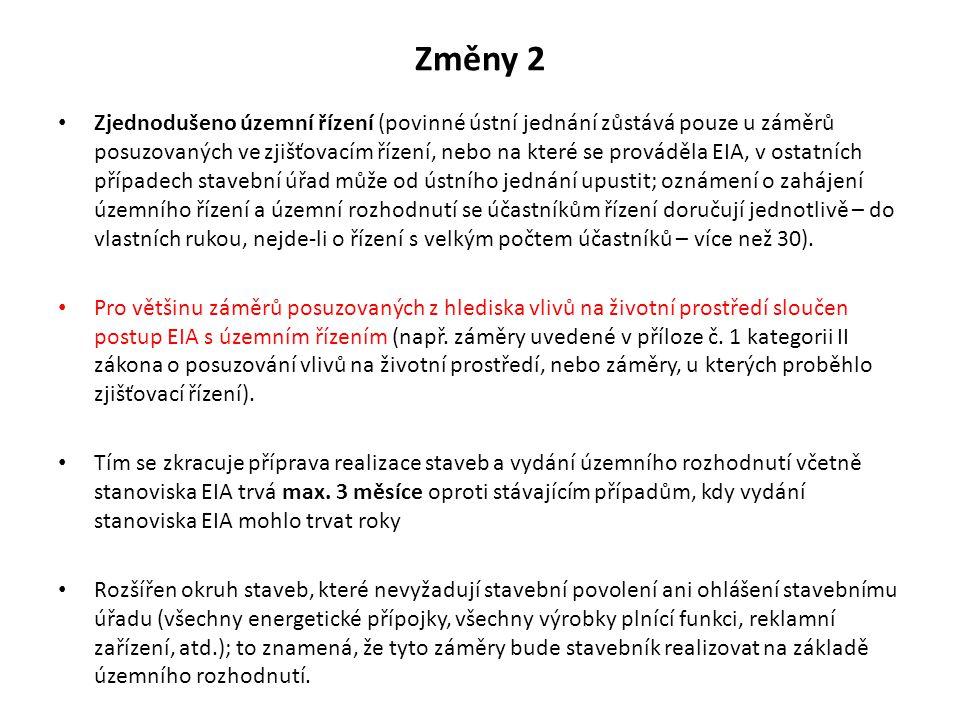 Změny 2 Zjednodušeno územní řízení (povinné ústní jednání zůstává pouze u záměrů posuzovaných ve zjišťovacím řízení, nebo na které se prováděla EIA, v