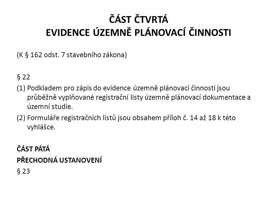 ČÁST ČTVRTÁ EVIDENCE ÚZEMNĚ PLÁNOVACÍ ČINNOSTI (K § 162 odst. 7 stavebního zákona) § 22 (1) Podkladem pro zápis do evidence územně plánovací činnosti
