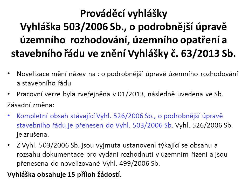 Prováděcí vyhlášky Vyhláška 503/2006 Sb., o podrobnější úpravě územního rozhodování, územního opatření a stavebního řádu ve znění Vyhlášky č. 63/2013