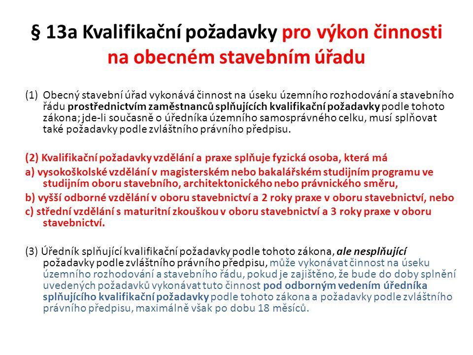 § 13a Kvalifikační požadavky pro výkon činnosti na obecném stavebním úřadu (1)Obecný stavební úřad vykonává činnost na úseku územního rozhodování a st