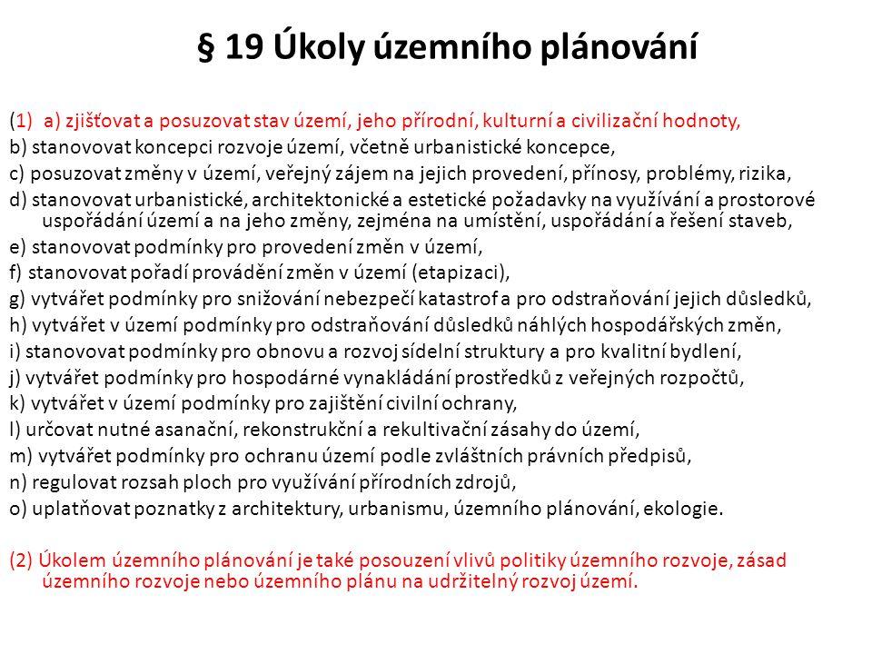 § 19 Úkoly územního plánování (1) a) zjišťovat a posuzovat stav území, jeho přírodní, kulturní a civilizační hodnoty, b) stanovovat koncepci rozvoje ú