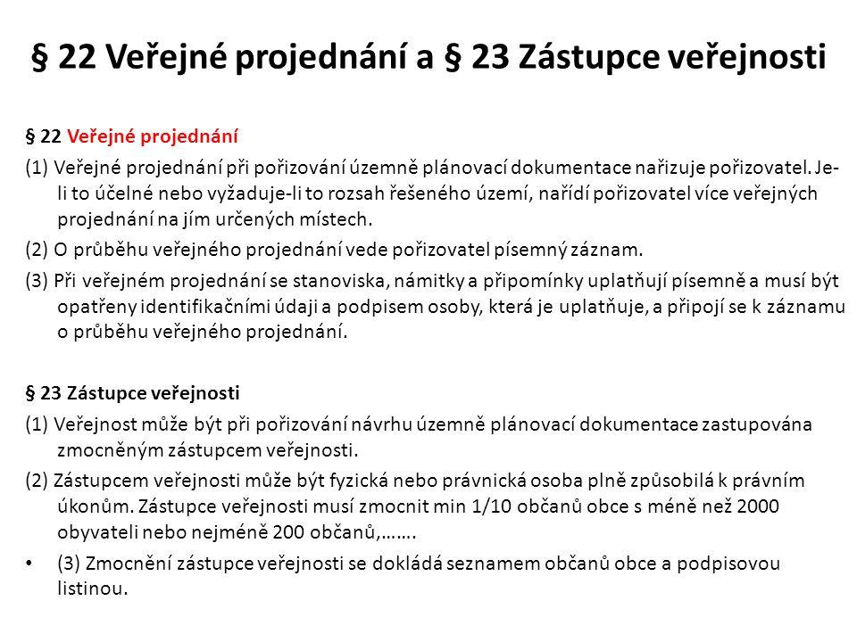 § 22 Veřejné projednání a § 23 Zástupce veřejnosti § 22 Veřejné projednání (1) Veřejné projednání při pořizování územně plánovací dokumentace nařizuje