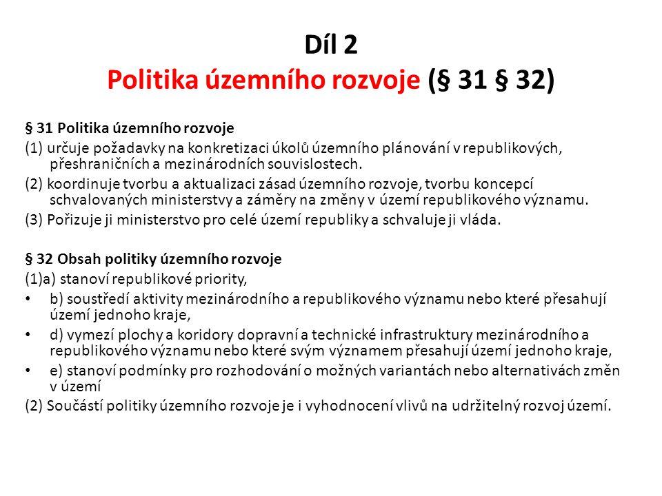 Díl 2 Politika územního rozvoje (§ 31 § 32) § 31 Politika územního rozvoje (1) určuje požadavky na konkretizaci úkolů územního plánování v republikový