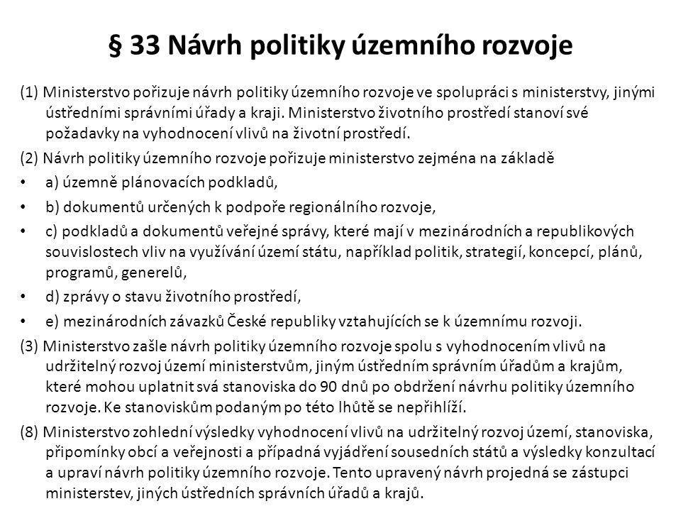 § 33 Návrh politiky územního rozvoje (1) Ministerstvo pořizuje návrh politiky územního rozvoje ve spolupráci s ministerstvy, jinými ústředními správní
