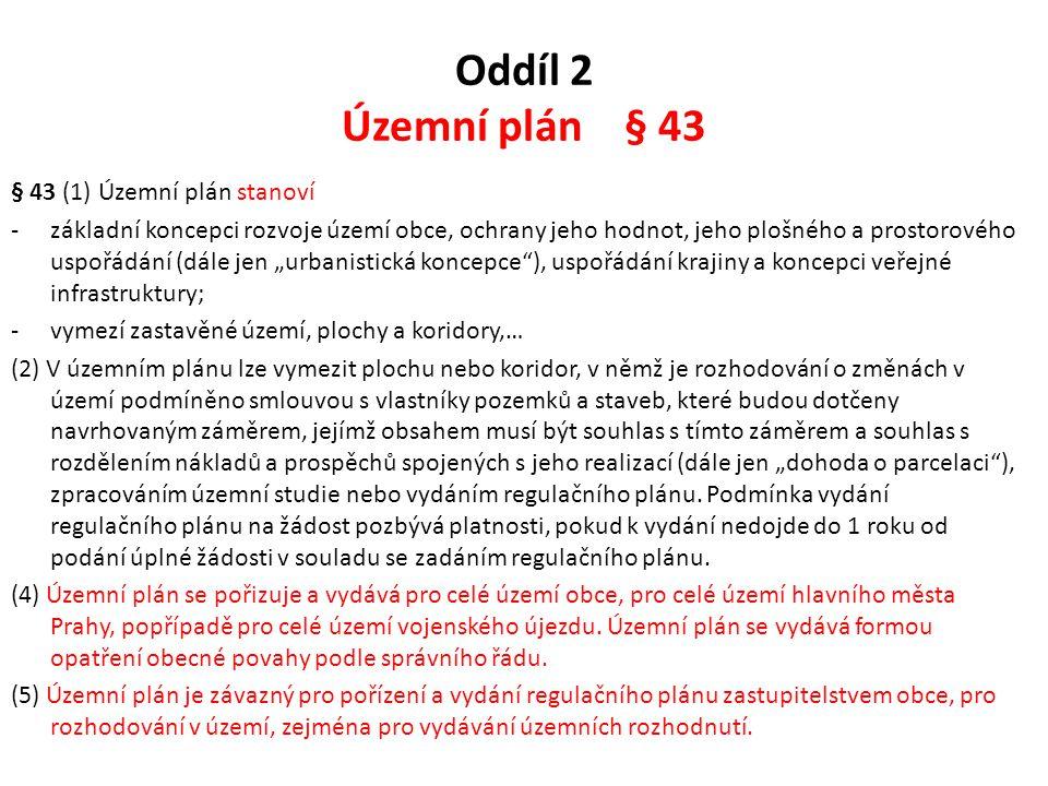 Oddíl 2 Územní plán § 43 § 43 (1) Územní plán stanoví -základní koncepci rozvoje území obce, ochrany jeho hodnot, jeho plošného a prostorového uspořád