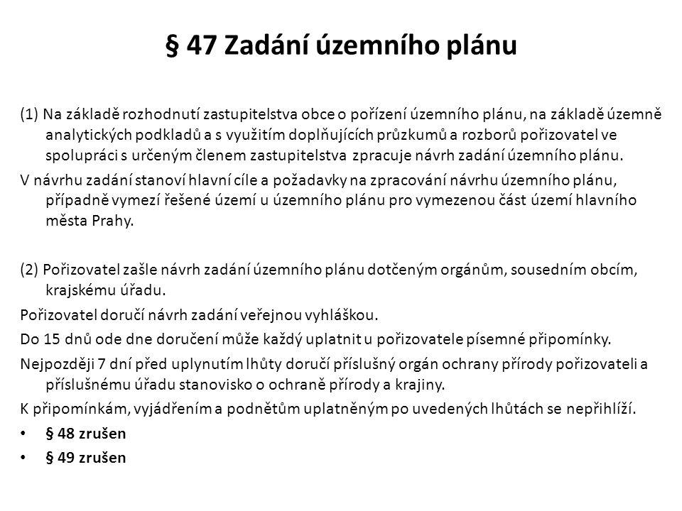 § 47 Zadání územního plánu (1) Na základě rozhodnutí zastupitelstva obce o pořízení územního plánu, na základě územně analytických podkladů a s využit