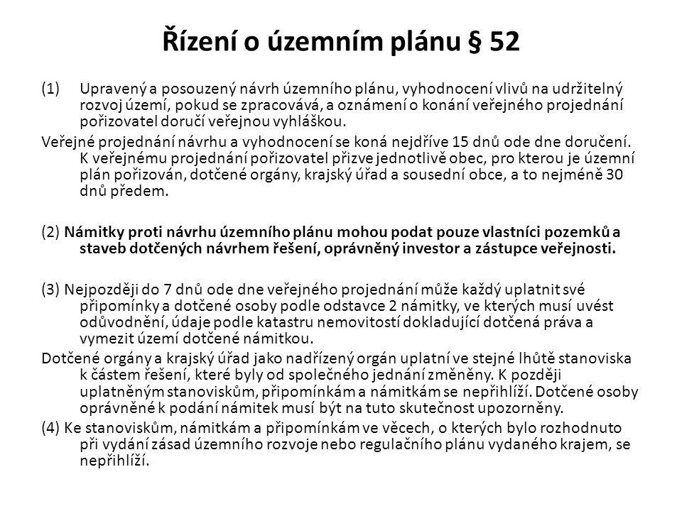 Řízení o územním plánu § 52 (1)Upravený a posouzený návrh územního plánu, vyhodnocení vlivů na udržitelný rozvoj území, pokud se zpracovává, a oznámen