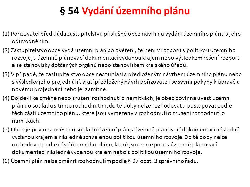 § 54 Vydání územního plánu (1) Pořizovatel předkládá zastupitelstvu příslušné obce návrh na vydání územního plánu s jeho odůvodněním. (2) Zastupitelst